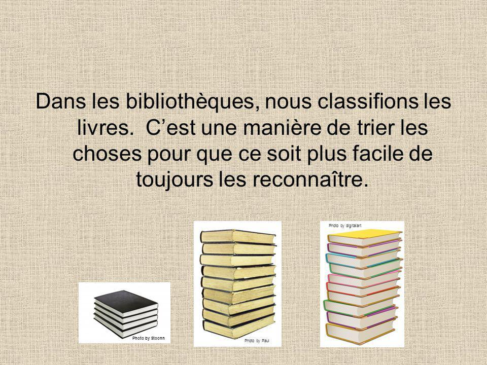 Dans les bibliothèques, nous classifions les livres. Cest une manière de trier les choses pour que ce soit plus facile de toujours les reconnaître. Ph
