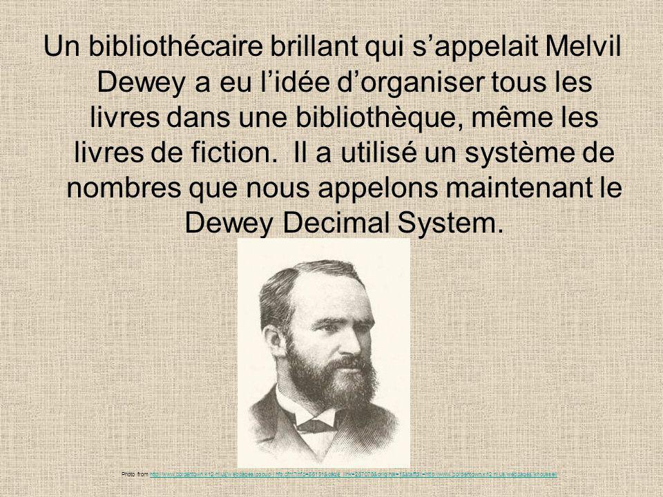 Un bibliothécaire brillant qui sappelait Melvil Dewey a eu lidée dorganiser tous les livres dans une bibliothèque, même les livres de fiction. Il a ut