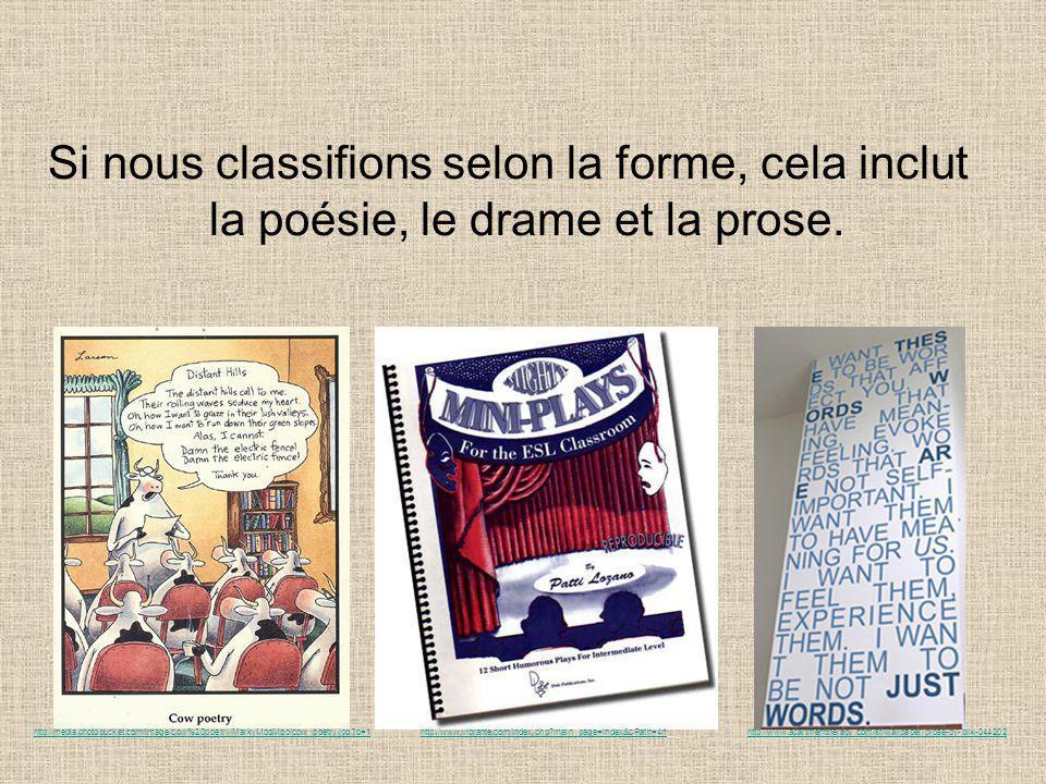 Si nous classifions selon la forme, cela inclut la poésie, le drame et la prose. http://media.photobucket.com/image/cow%20poetry/MarkyMooMoo/cow_poetr