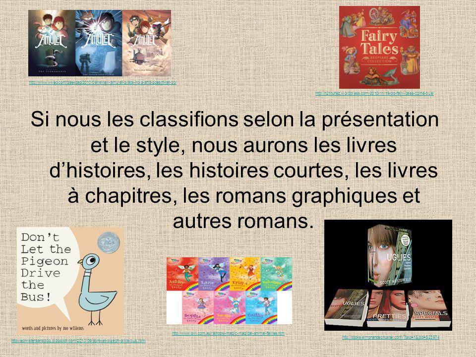 Si nous les classifions selon la présentation et le style, nous aurons les livres dhistoires, les histoires courtes, les livres à chapitres, les romans graphiques et autres romans.
