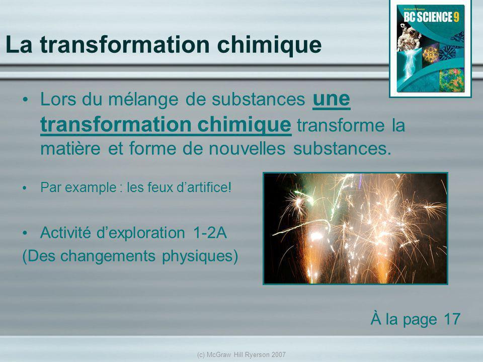 (c) McGraw Hill Ryerson 2007 Lors du mélange de substances une transformation chimique transforme la matière et forme de nouvelles substances. Par exa
