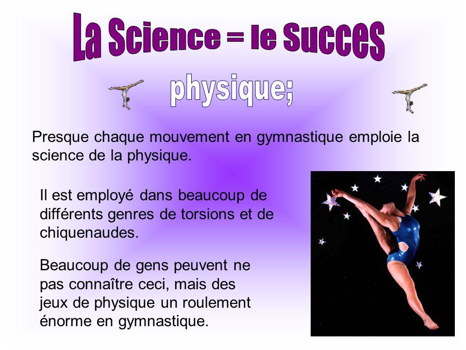 Presque chaque mouvement en gymnastique emploie la science de la physique. Il est employé dans beaucoup de différents genres de torsions et de chiquen