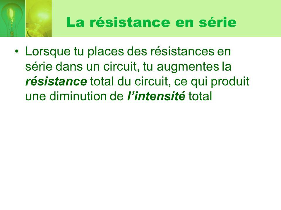 La résistance en série Lorsque tu places des résistances en série dans un circuit, tu augmentes la résistance total du circuit, ce qui produit une dim
