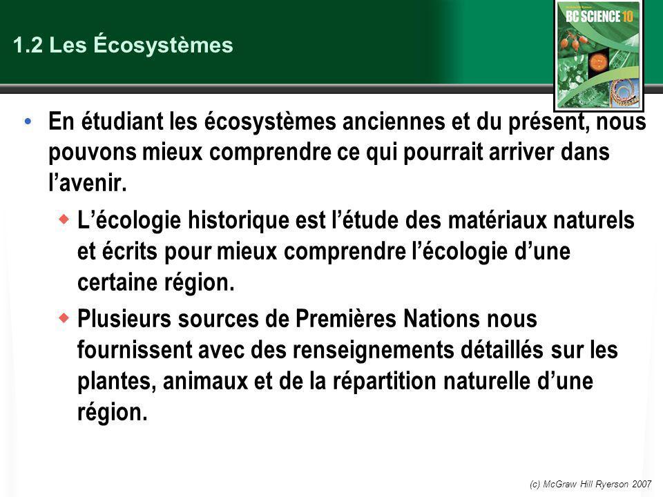 (c) McGraw Hill Ryerson 2007 1.2 Les Écosystèmes En étudiant les écosystèmes anciennes et du présent, nous pouvons mieux comprendre ce qui pourrait arriver dans lavenir.