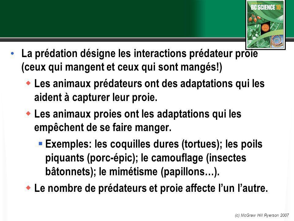 (c) McGraw Hill Ryerson 2007 La prédation désigne les interactions prédateur proie (ceux qui mangent et ceux qui sont mangés!) Les animaux prédateurs ont des adaptations qui les aident à capturer leur proie.