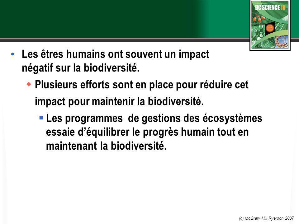(c) McGraw Hill Ryerson 2007 Les êtres humains ont souvent un impact négatif sur la biodiversité. Plusieurs efforts sont en place pour réduire cet imp