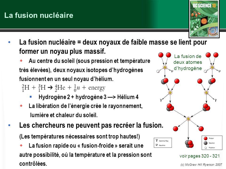 (c) McGraw Hill Ryerson 2007 La fusion nucléaire La fusion nucléaire = deux noyaux de faible masse se lient pour former un noyau plus massif. Au centr