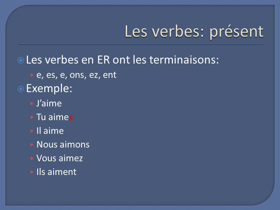 Les verbes en ER ont les terminaisons: e, es, e, ons, ez, ent Exemple: Jaime Tu aimes Il aime Nous aimons Vous aimez Ils aiment