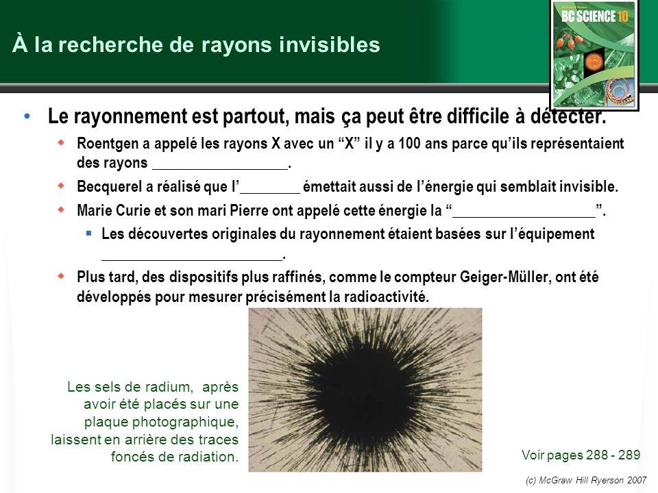 (c) McGraw Hill Ryerson 2007 À la recherche de rayons invisibles Le rayonnement est partout, mais ça peut être difficile à détecter. Roentgen a appelé