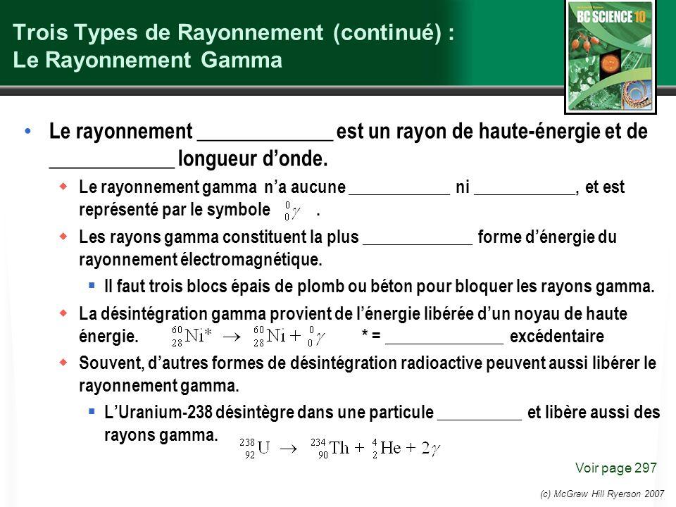 (c) McGraw Hill Ryerson 2007 Trois Types de Rayonnement (continué) : Le Rayonnement Gamma Le rayonnement _____________ est un rayon de haute-énergie e