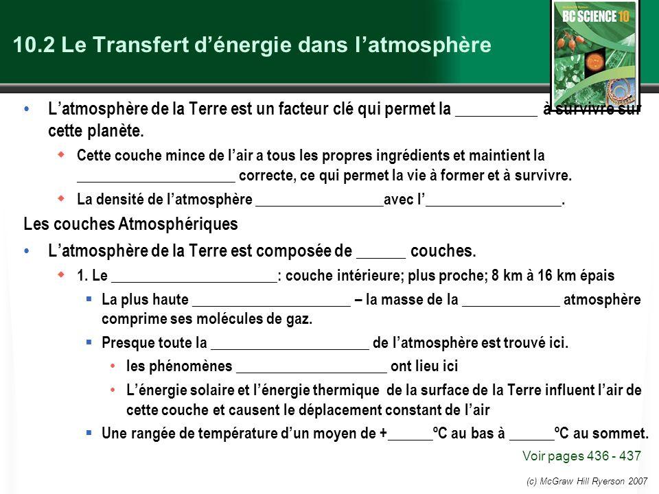 (c) McGraw Hill Ryerson 2007 10.2 Le Transfert dénergie dans latmosphère Latmosphère de la Terre est un facteur clé qui permet la __________ à survivr