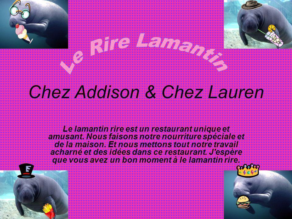 Chez Addison & Chez Lauren Le lamantin rire est un restaurant unique et amusant. Nous faisons notre nourriture spéciale et de la maison. Et nous metto