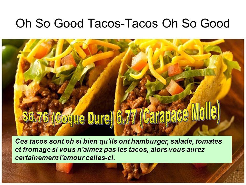 Oh So Good Tacos-Tacos Oh So Good Ces tacos sont oh si bien qu ils ont hamburger, salade, tomates et fromage si vous n aimez pas les tacos, alors vous aurez certainement l amour celles-ci.