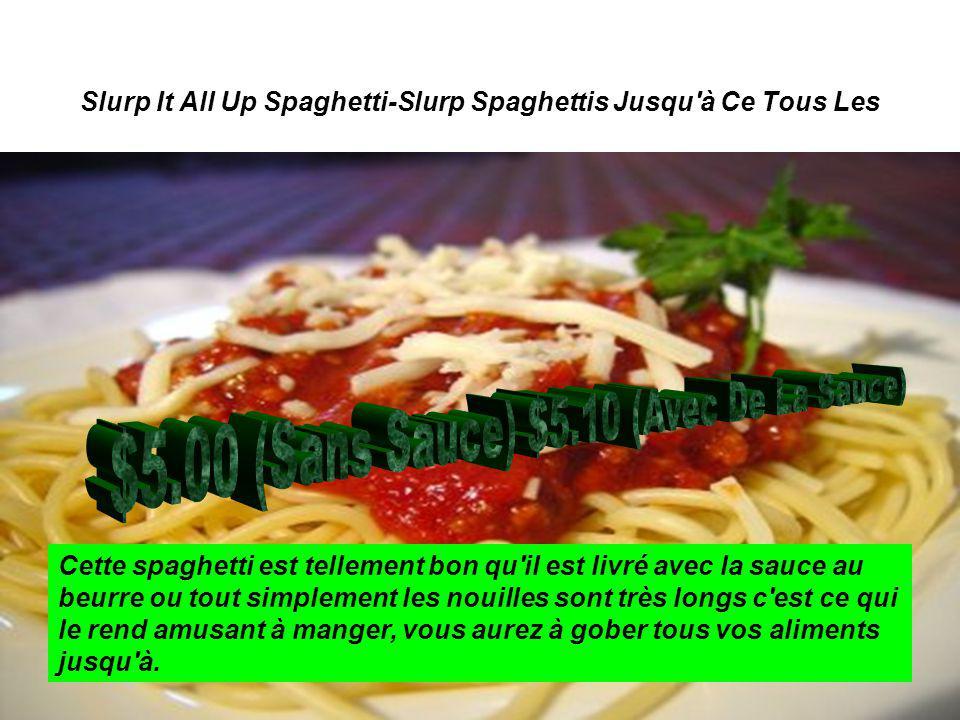 Slurp It All Up Spaghetti-Slurp Spaghettis Jusqu'à Ce Tous Les Cette spaghetti est tellement bon qu'il est livré avec la sauce au beurre ou tout simpl