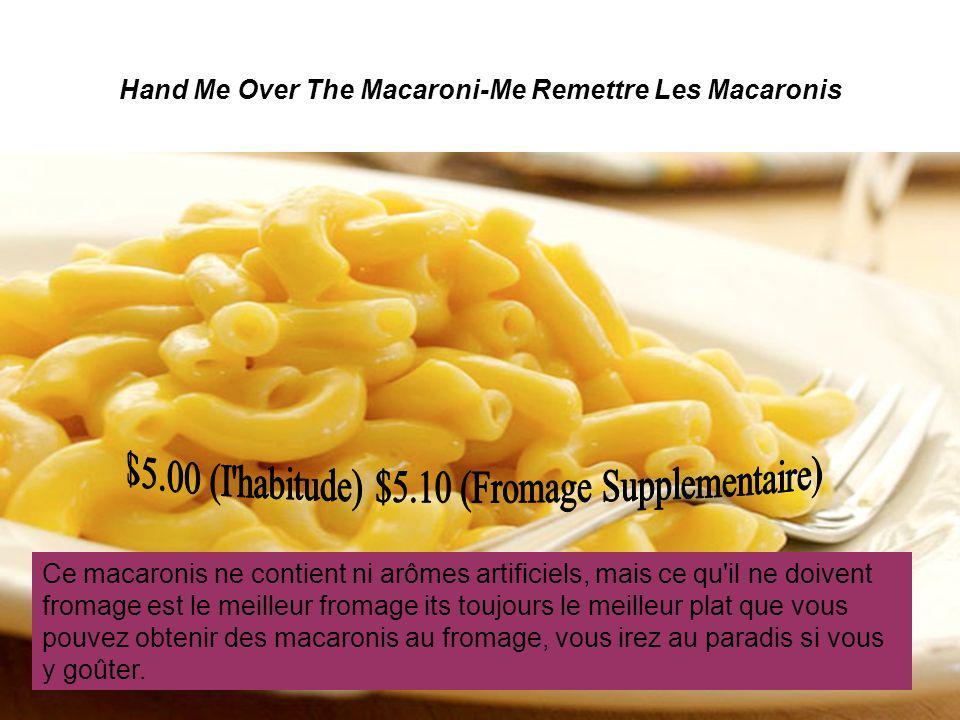 Hand Me Over The Macaroni-Me Remettre Les Macaronis Ce macaronis ne contient ni arômes artificiels, mais ce qu'il ne doivent fromage est le meilleur f