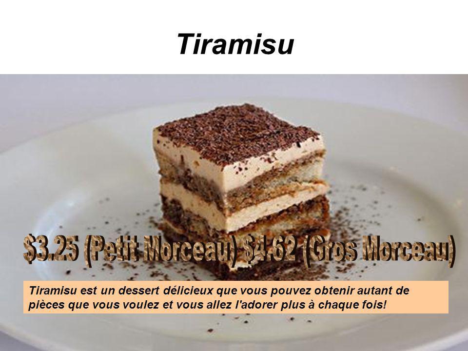 Tiramisu Tiramisu est un dessert délicieux que vous pouvez obtenir autant de pièces que vous voulez et vous allez l'adorer plus à chaque fois!