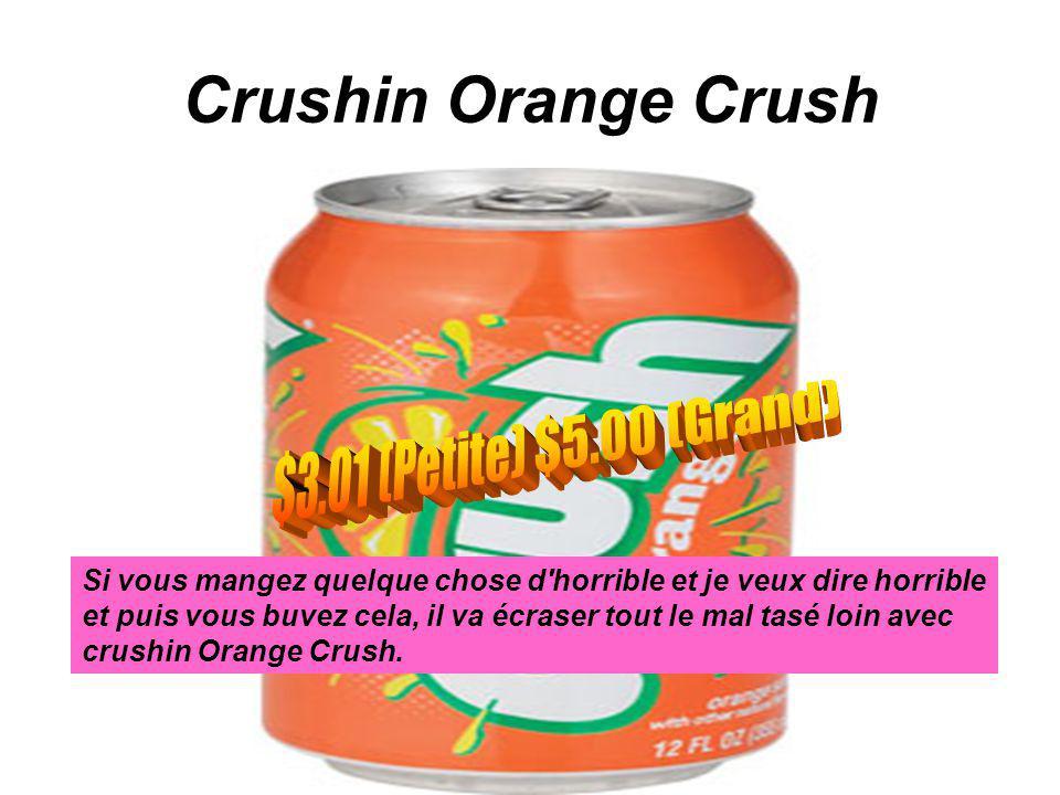 Crushin Orange Crush Si vous mangez quelque chose d'horrible et je veux dire horrible et puis vous buvez cela, il va écraser tout le mal tasé loin ave