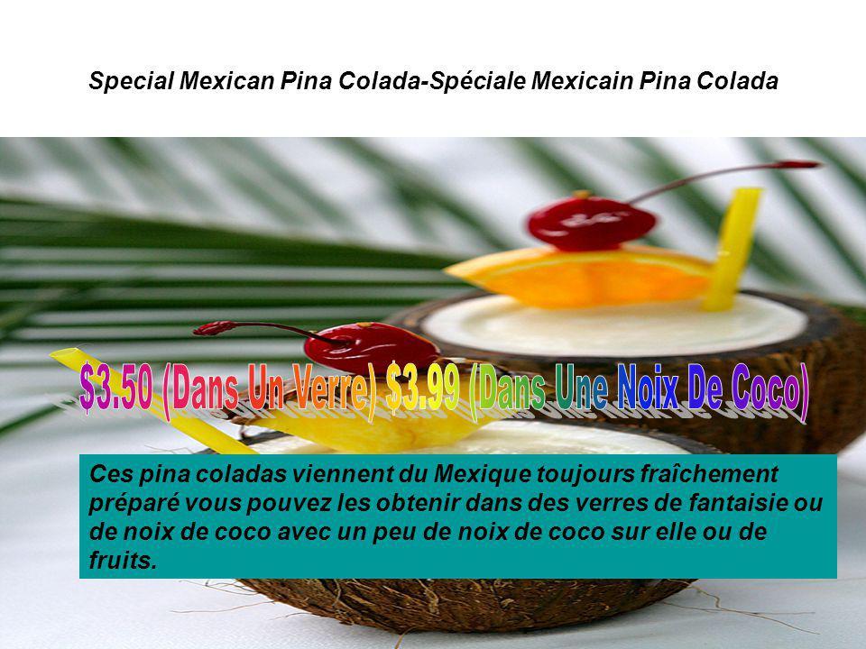 Special Mexican Pina Colada-Spéciale Mexicain Pina Colada Ces pina coladas viennent du Mexique toujours fraîchement préparé vous pouvez les obtenir dans des verres de fantaisie ou de noix de coco avec un peu de noix de coco sur elle ou de fruits.