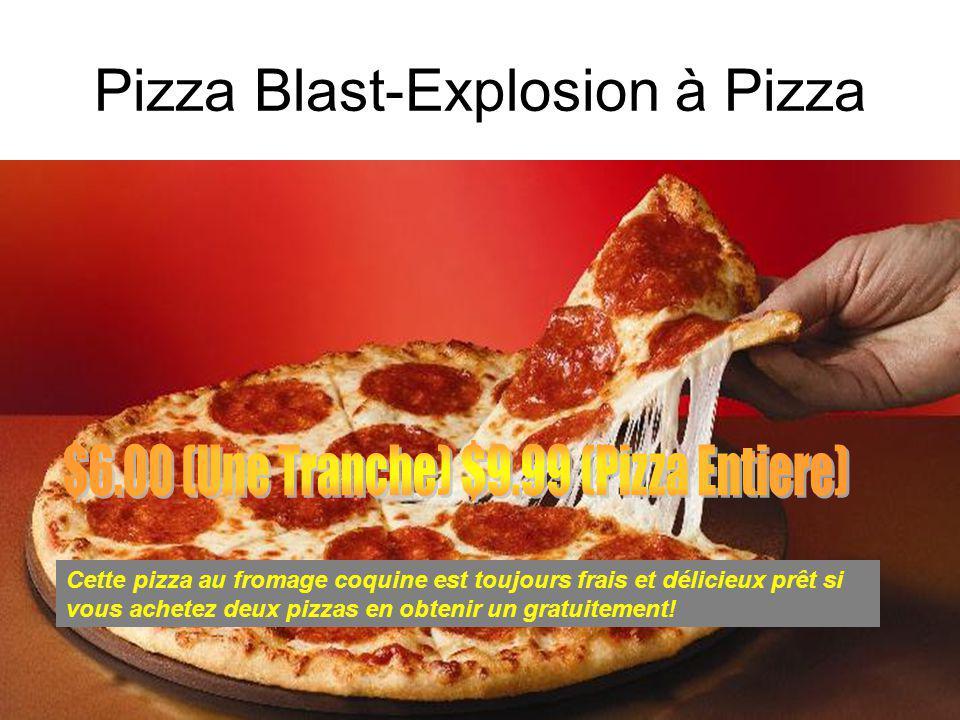 Pizza Blast-Explosion à Pizza Cette pizza au fromage coquine est toujours frais et délicieux prêt si vous achetez deux pizzas en obtenir un gratuitement!