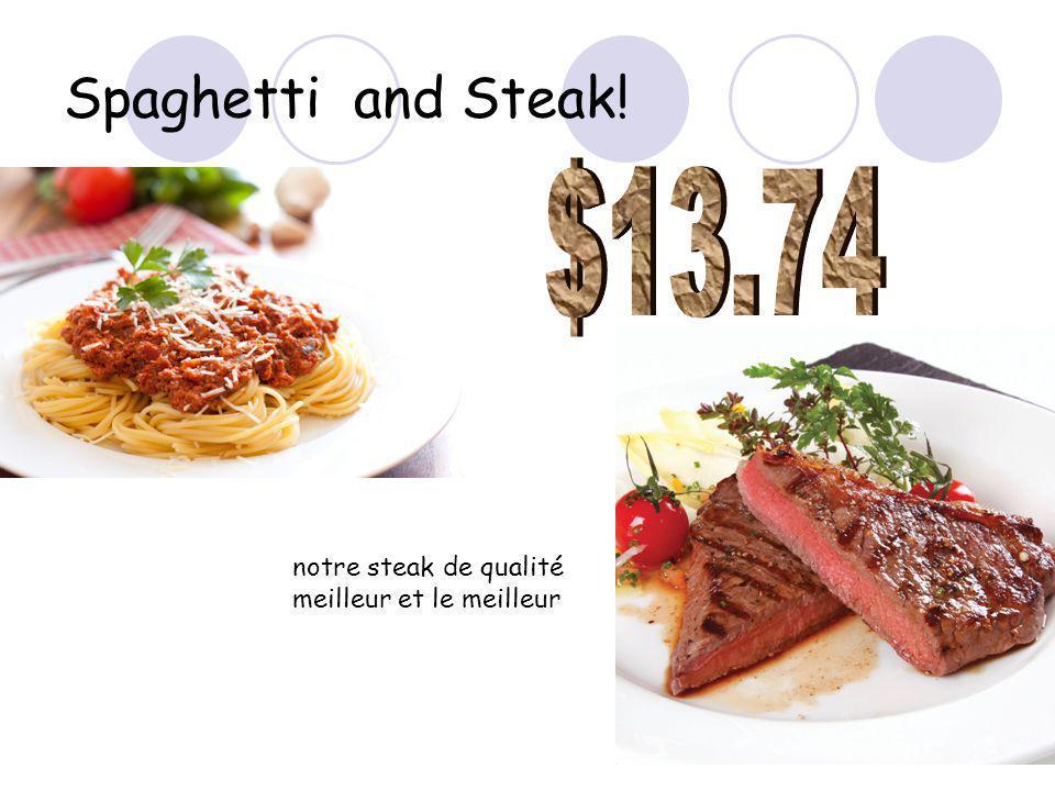 Spaghetti and Steak! notre steak de qualité meilleur et le meilleur
