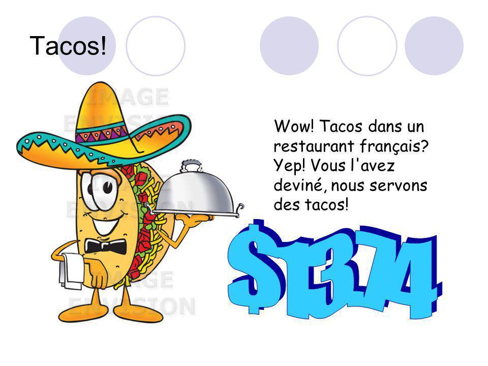 Tacos! Wow! Tacos dans un restaurant français Yep! Vous l avez deviné, nous servons des tacos!