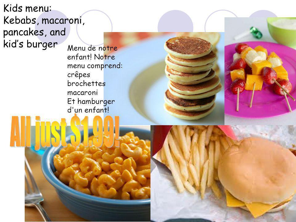 Kids menu: Kebabs, macaroni, pancakes, and kids burger Menu de notre enfant.