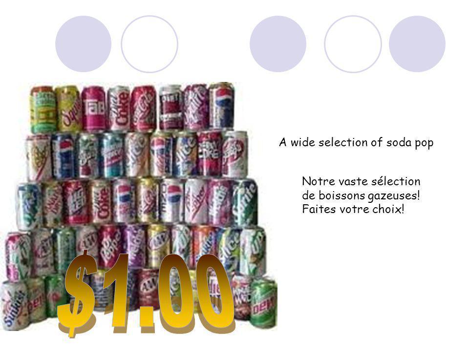 A wide selection of soda pop Notre vaste sélection de boissons gazeuses! Faites votre choix!