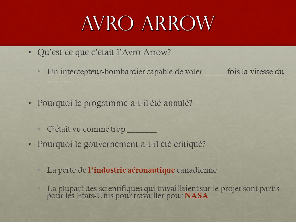 Avro Arrow Quest ce que cétait lAvro Arrow? Un intercepteur-bombardier capable de voler _____ fois la vitesse du ______ Pourquoi le programme a-t-il é