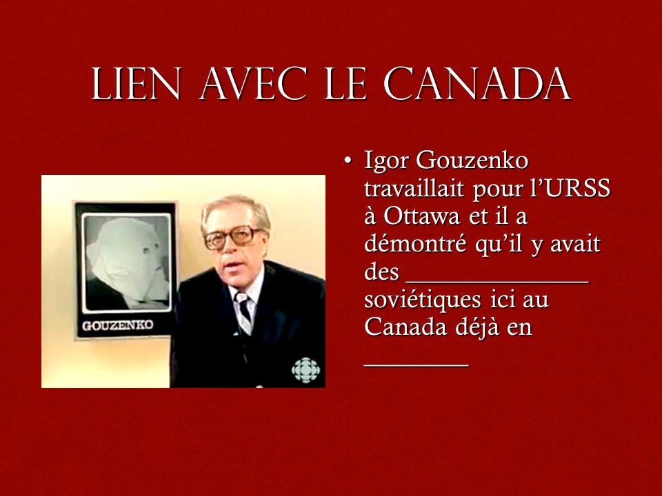Lien avec le Canada Igor Gouzenko travaillait pour lURSS à Ottawa et il a démontré quil y avait des ______________ soviétiques ici au Canada déjà en ________Igor Gouzenko travaillait pour lURSS à Ottawa et il a démontré quil y avait des ______________ soviétiques ici au Canada déjà en ________