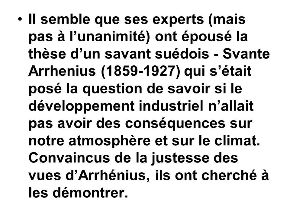Il semble que ses experts (mais pas à lunanimité) ont épousé la thèse dun savant suédois - Svante Arrhenius (1859-1927) qui sétait posé la question de