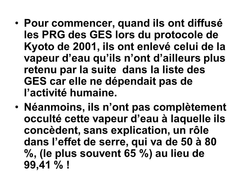 Pour commencer, quand ils ont diffusé les PRG des GES lors du protocole de Kyoto de 2001, ils ont enlevé celui de la vapeur deau quils nont dailleurs