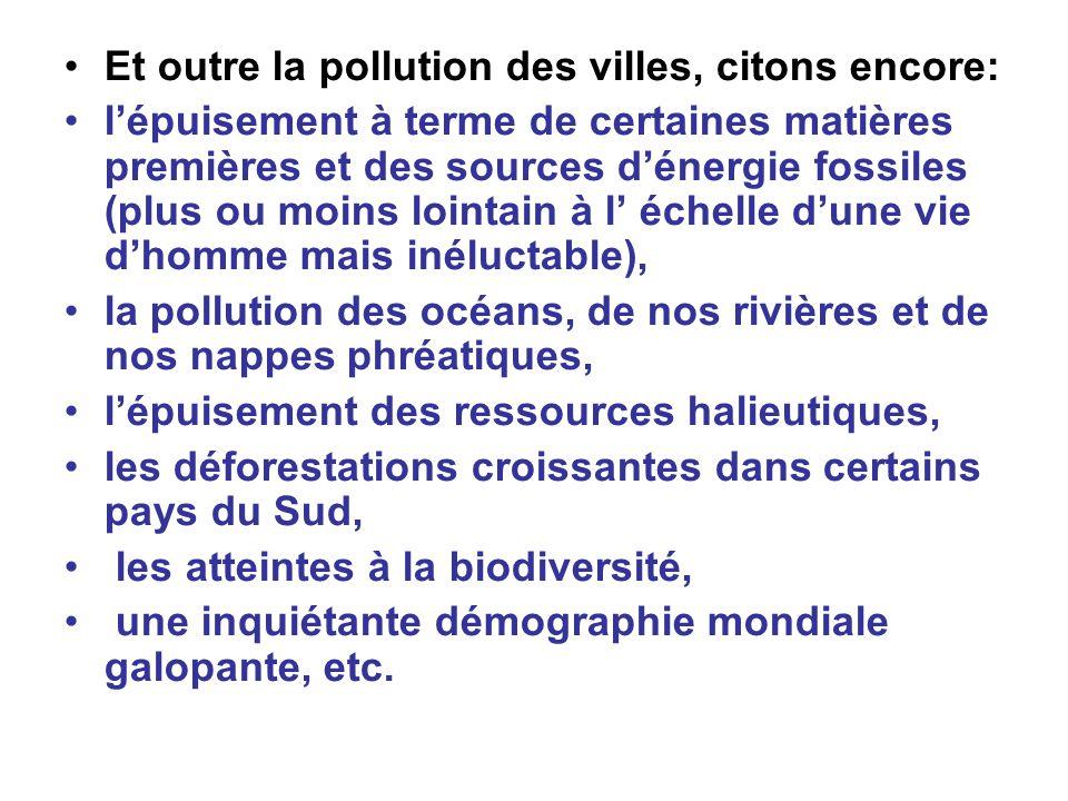 Et outre la pollution des villes, citons encore: lépuisement à terme de certaines matières premières et des sources dénergie fossiles (plus ou moins l
