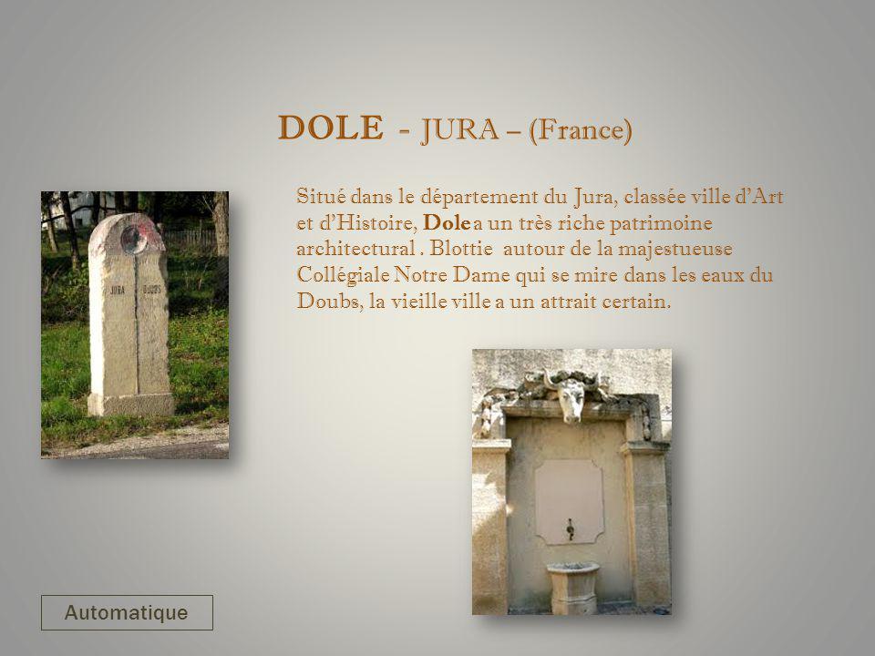 DOLE - JURA – (France) Situé dans le département du Jura, classée ville dArt et dHistoire, Dole a un très riche patrimoine architectural.