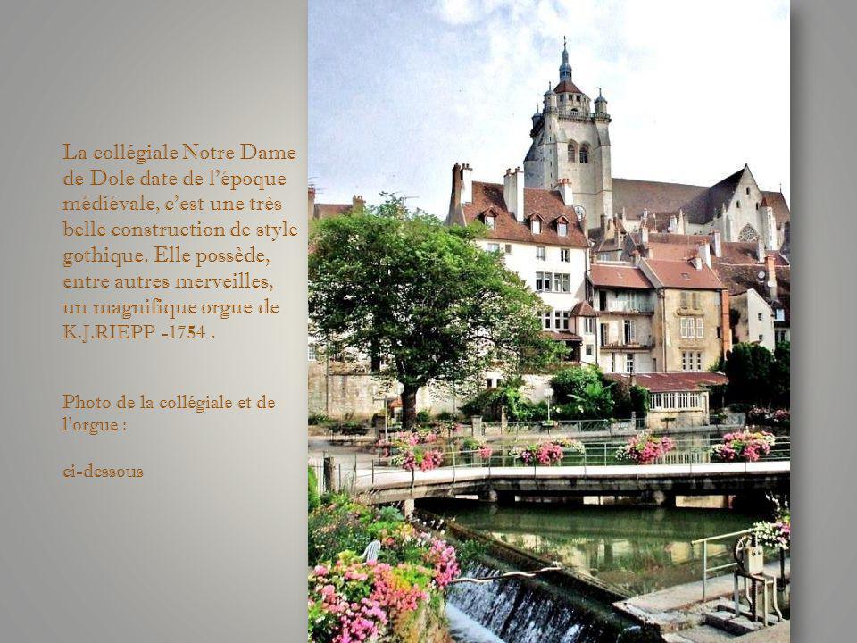 La collégiale Notre Dame de Dole date de lépoque médiévale, cest une très belle construction de style gothique.