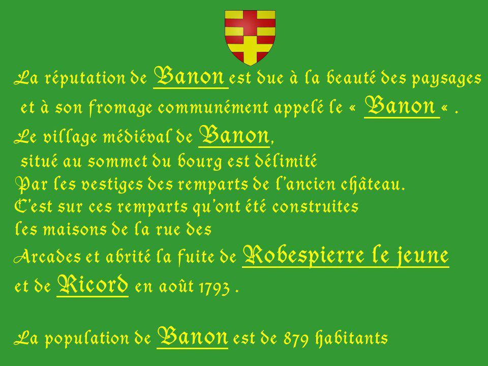 La réputation de Banon est due à la beauté des paysages et à son fromage communément appelé le « Banon «.