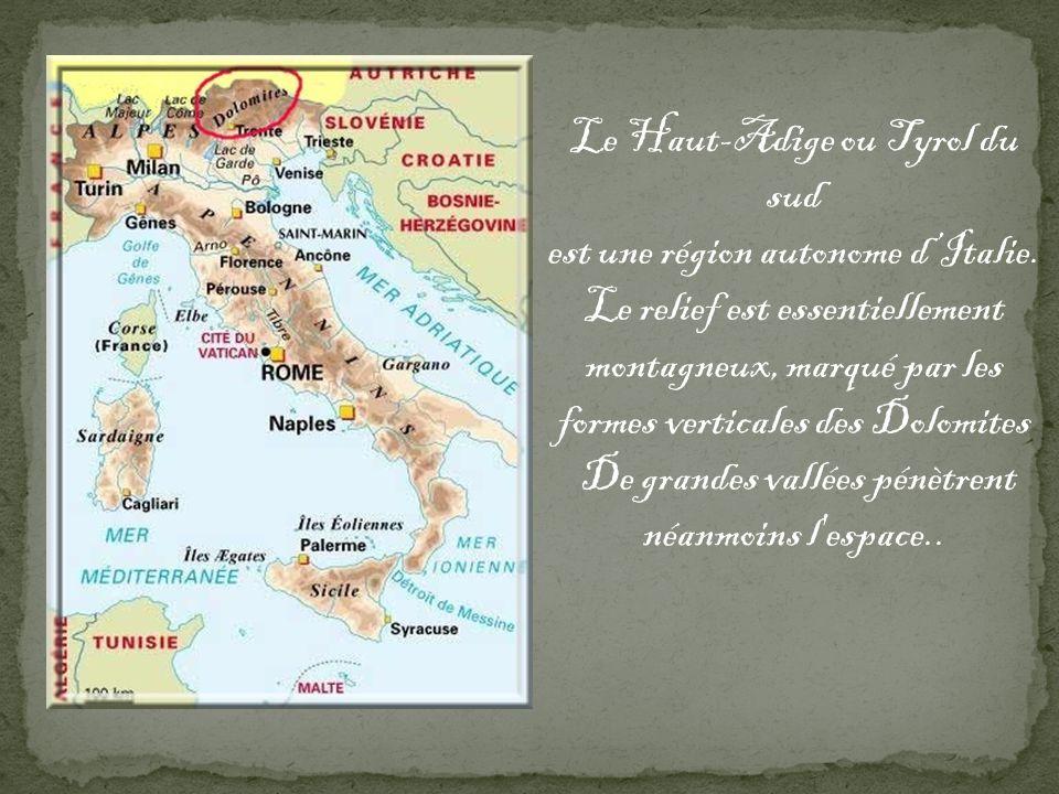 Le Haut-Adige ou Tyrol du sud est une région autonome dItalie.