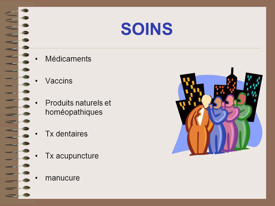 SOINS Médicaments Vaccins Produits naturels et homéopathiques Tx dentaires Tx acupuncture manucure