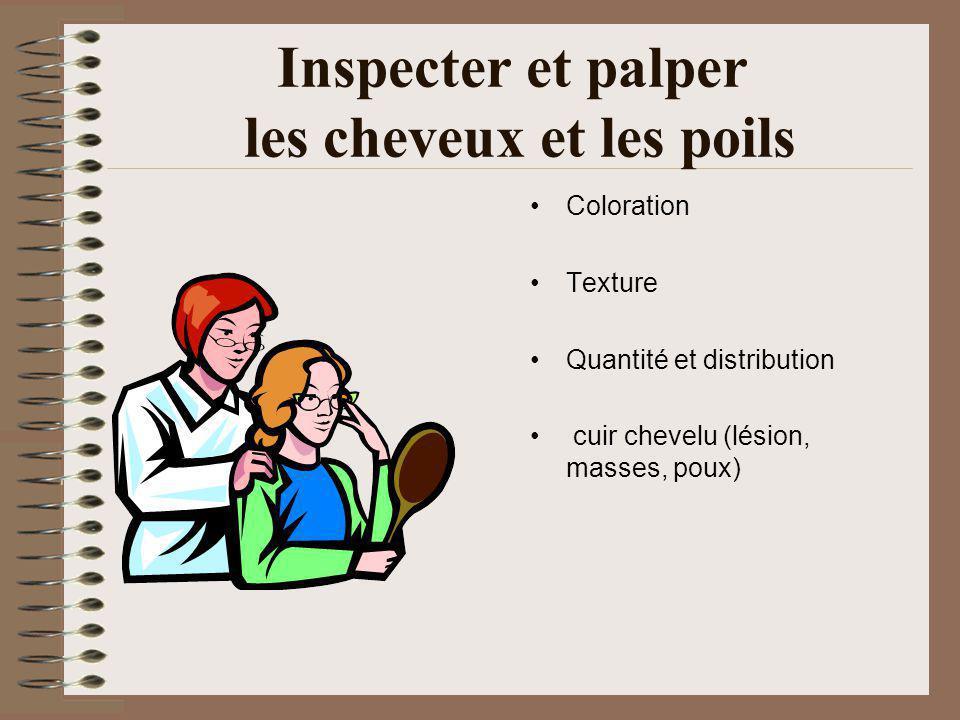 Inspecter et palper les cheveux et les poils Coloration Texture Quantité et distribution cuir chevelu (lésion, masses, poux)