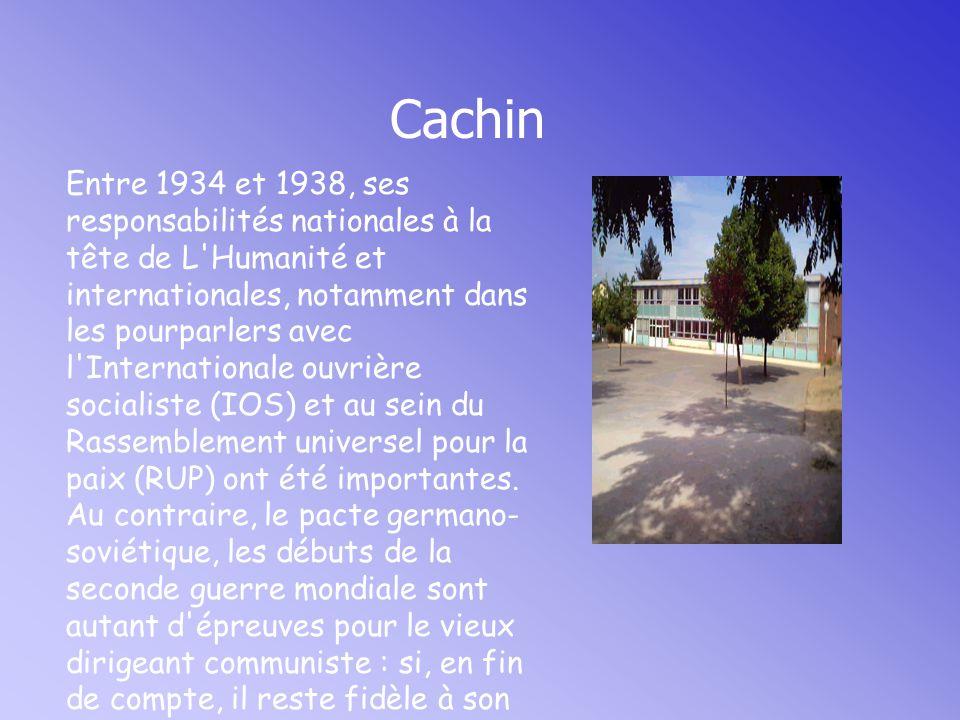Cachin Entre 1934 et 1938, ses responsabilités nationales à la tête de L Humanité et internationales, notamment dans les pourparlers avec l Internationale ouvrière socialiste (IOS) et au sein du Rassemblement universel pour la paix (RUP) ont été importantes.