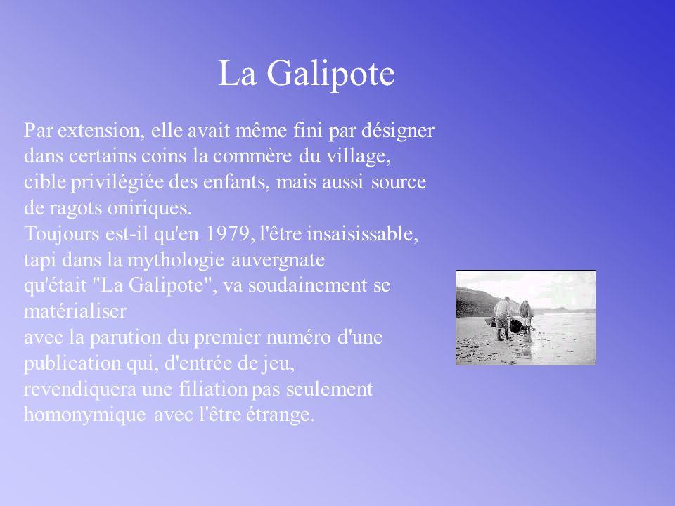 La Galipote Par extension, elle avait même fini par désigner dans certains coins la commère du village, cible privilégiée des enfants, mais aussi source de ragots oniriques.