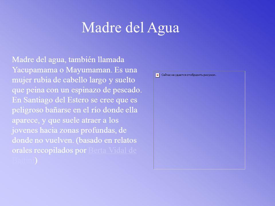 Madre del Agua Madre del agua, también llamada Yacupamama o Mayumaman.