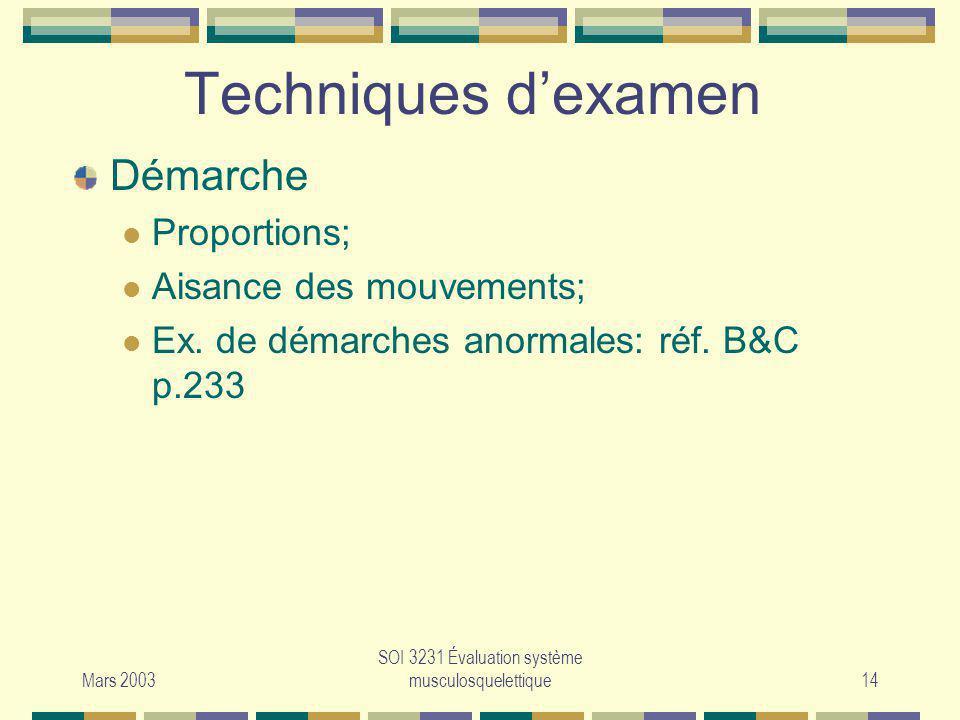 Mars 2003 SOI 3231 Évaluation système musculosquelettique14 Techniques dexamen Démarche Proportions; Aisance des mouvements; Ex. de démarches anormale