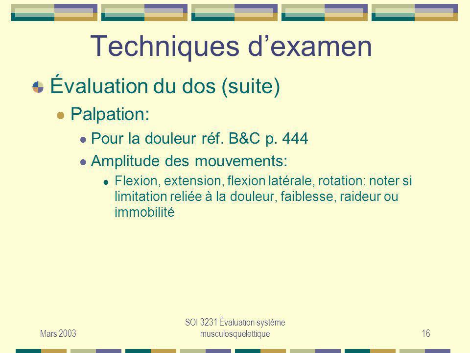 Mars 2003 SOI 3231 Évaluation système musculosquelettique16 Évaluation du dos (suite) Palpation: Pour la douleur réf. B&C p. 444 Amplitude des mouveme
