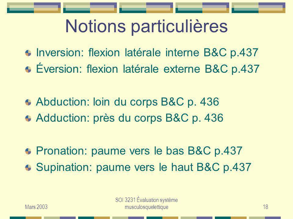 Mars 2003 SOI 3231 Évaluation système musculosquelettique18 Notions particulières Inversion: flexion latérale interne B&C p.437 Éversion: flexion laté