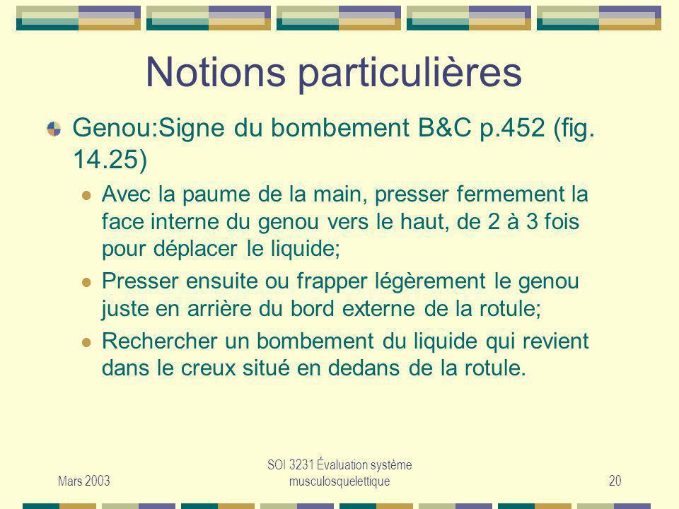 Mars 2003 SOI 3231 Évaluation système musculosquelettique20 Notions particulières Genou:Signe du bombement B&C p.452 (fig. 14.25) Avec la paume de la