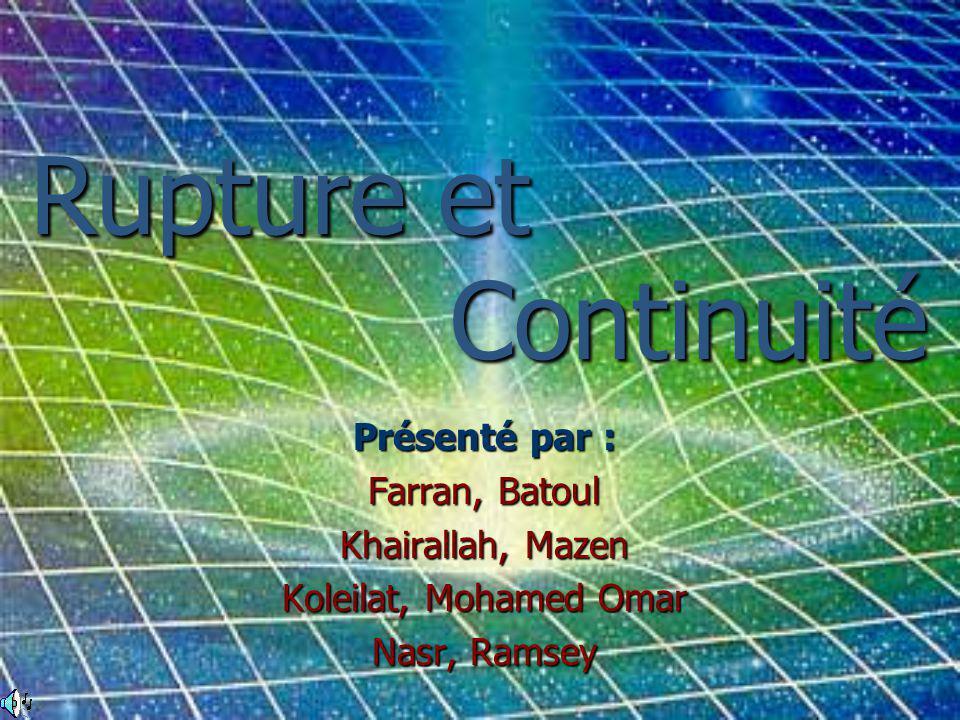 Rupture et Présenté par : Farran, Batoul Khairallah, Mazen Koleilat, Mohamed Omar Nasr, Ramsey Continuité
