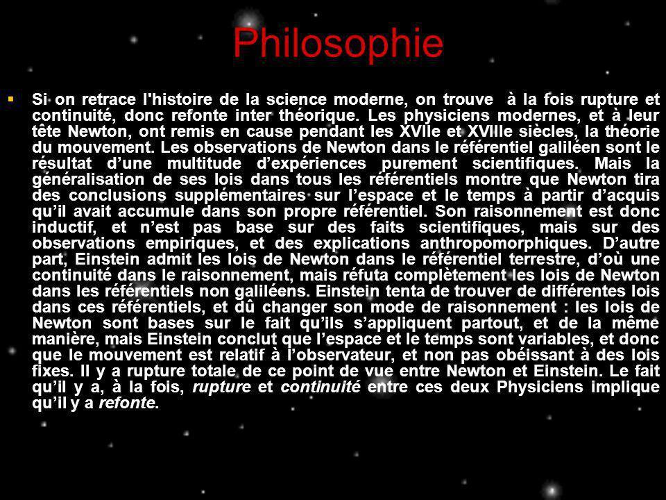 Philosophie Si on retrace l'histoire de la science moderne, on trouve à la fois rupture et continuité, donc refonte inter théorique. Les physiciens mo
