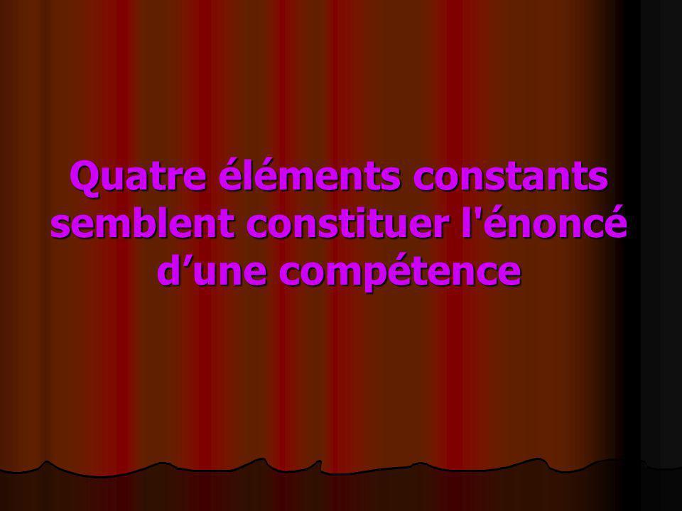 Quatre éléments constants semblent constituer l'énoncé dune compétence