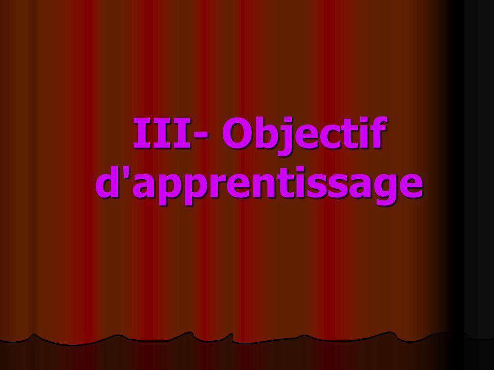 III- Objectif d'apprentissage