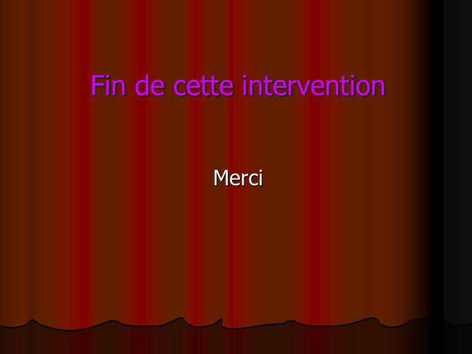 Fin de cette intervention Merci